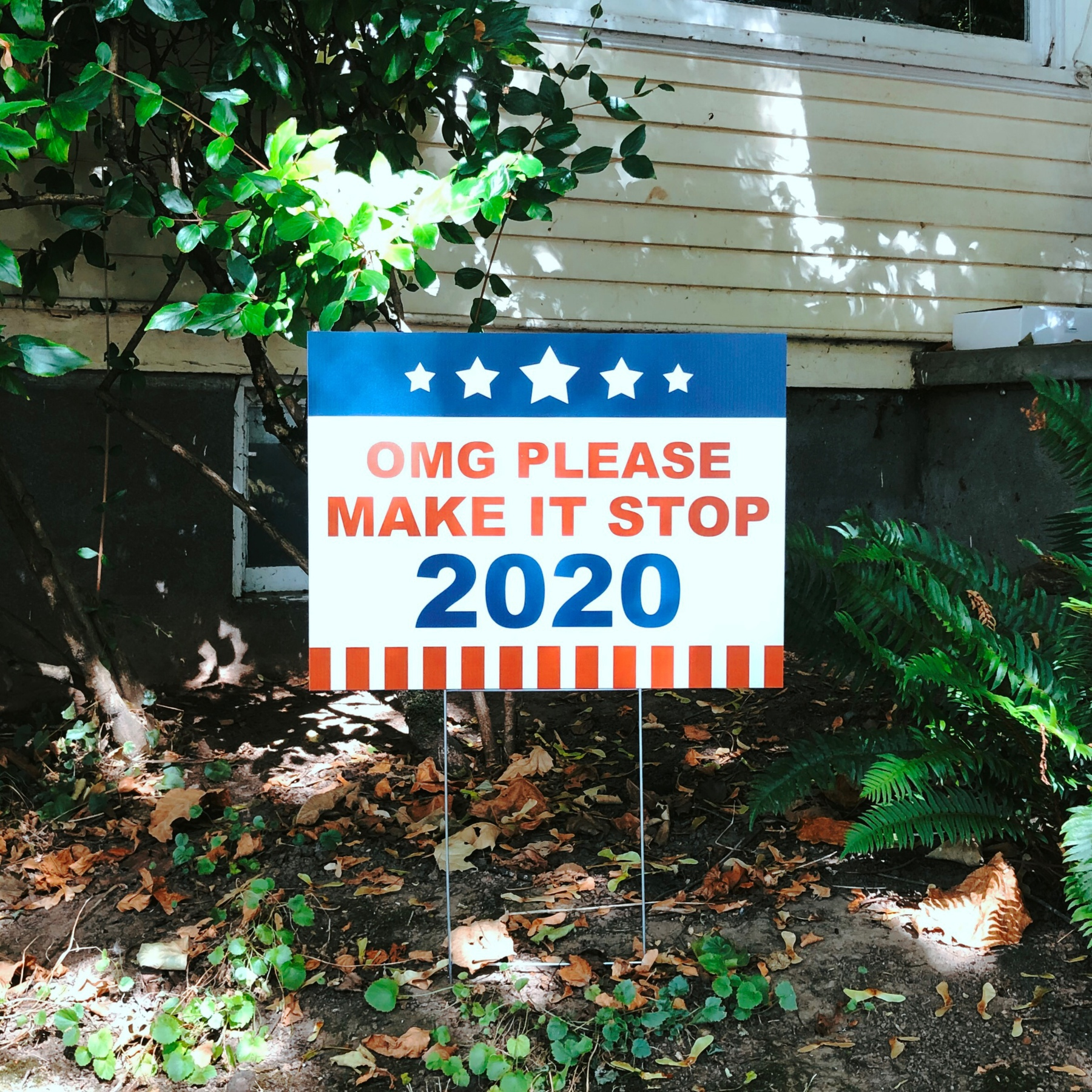 Lawn sign that reads OMG Make It Stop 2020