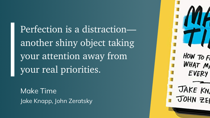 quote on perfection from a book called Make Time